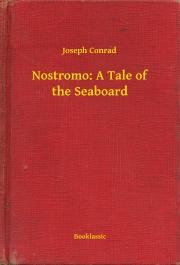 Conrad Joseph - Nostromo: A Tale of the Seaboard E-KÖNYV