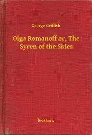 Griffith George - Olga Romanoff or, The Syren of the Skies E-KÖNYV
