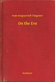 Turgenev Ivan Sergeyevich - On the Eve E-KÖNYV
