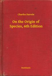 On the Origin of Species, 6th Edition E-KÖNYV