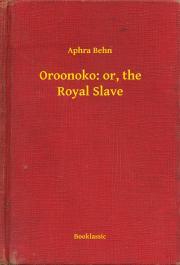 Behn Aphra - Oroonoko: or, the Royal Slave E-KÖNYV