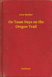Meeker Ezra - Ox-Team Days on the Oregon Trail E-KÖNYV