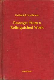 Hawthorne Nathaniel - Passages from a Relinquished Work E-KÖNYV