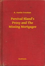 Freeman R. Austin - Percival Bland's Proxy and The Missing Mortgagee E-KÖNYV