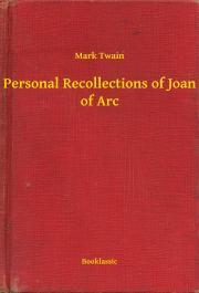 Twain Mark - Personal Recollections of Joan of Arc E-KÖNYV