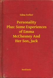 Ferber Edna - Personality Plus: Some Experiences of Emma McChesney And Her Son, Jack E-KÖNYV