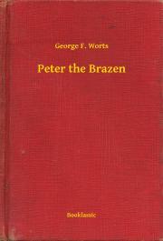 Worts George F. - Peter the Brazen E-KÖNYV