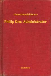 House Edward Mandell - Philip Dru: Administrator E-KÖNYV