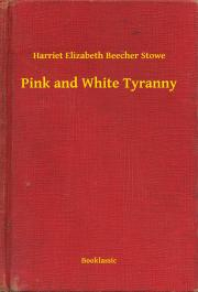 Stowe Harriet Beecher - Pink and White Tyranny E-KÖNYV