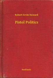 Howard Robert Ervin - Pistol Politics E-KÖNYV