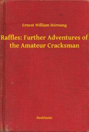 Raffles: Further Adventures of the Amateur Cracksman E-KÖNYV