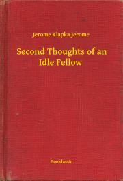 Klapka Jerome - Second Thoughts of an Idle Fellow E-KÖNYV