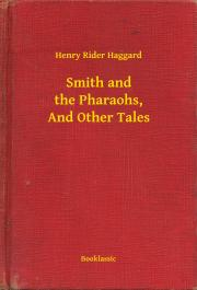 Haggard Henry Rider - Smith and the Pharaohs, And Other Tales E-KÖNYV