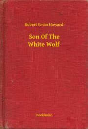 Howard Robert Ervin - Son Of The White Wolf E-KÖNYV