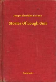 Sheridan Le Fanu Joseph - Stories Of Lough Guir E-KÖNYV