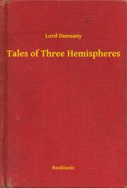 Dunsany Lord - Tales of Three Hemispheres E-KÖNYV