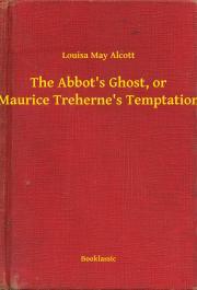 Alcott Louisa May - The Abbot's Ghost, or Maurice Treherne's Temptation E-KÖNYV