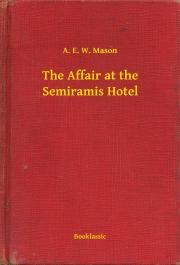 Mason A. E. W. - The Affair at the Semiramis Hotel E-KÖNYV
