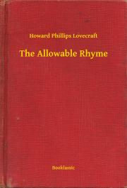 Lovecraft Howard Phillips - The Allowable Rhyme E-KÖNYV