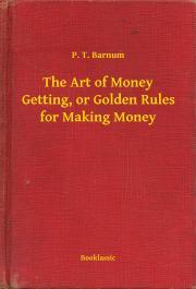 The Art of Money Getting, or Golden Rules for Making Money E-KÖNYV