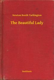 Tarkington Newton Booth - The Beautiful Lady E-KÖNYV