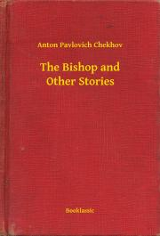 Csehov Anton Pavlovics - The Bishop and Other Stories E-KÖNYV