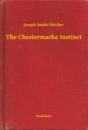Fletcher Joseph Smith - The Chestermarke Instinct E-KÖNYV
