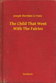 The Child That Went With The Fairies E-KÖNYV