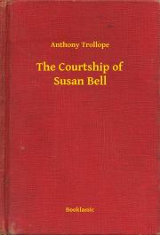 Trollope Anthony - The Courtship of Susan Bell E-KÖNYV