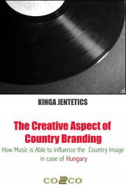 Jentetics Kinga - The Creative Aspect of Country Branding - How Music Is Able to Influence the Country Image in Case of Hungary E-KÖNYV
