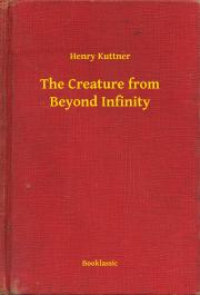 The Creature from Beyond Infinity E-KÖNYV