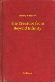 Kuttner Henry - The Creature from Beyond Infinity E-KÖNYV