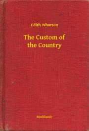 Wharton Edith - The Custom of the Country E-KÖNYV