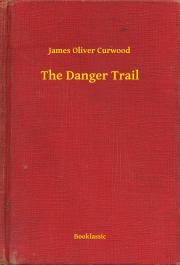 Curwood James Oliver - The Danger Trail E-KÖNYV