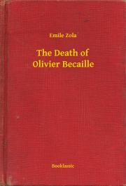 Zola Émile - The Death of Olivier Becaille E-KÖNYV