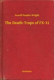 Wright Sewell Peaslee - The Death-Traps of FX-31 E-KÖNYV