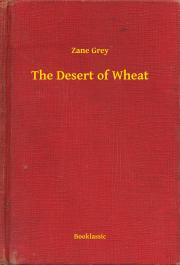 Grey Zane - The Desert of Wheat E-KÖNYV