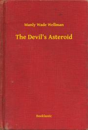 Wellman Manly Wade - The Devil's Asteroid E-KÖNYV