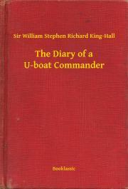 King-Hall Sir William Stephen Richard - The Diary of a U-boat Commander E-KÖNYV