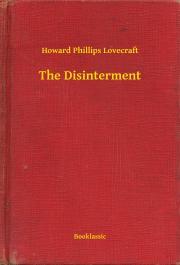 Lovecraft Howard Phillips - The Disinterment E-KÖNYV