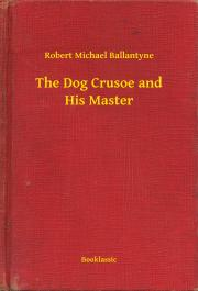 Ballantyne Robert Michael - The Dog Crusoe and His Master E-KÖNYV