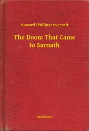 Lovecraft Howard Phillips - The Doom That Came to Sarnath E-KÖNYV