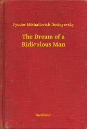 Dostoyevsky Fyodor Mikhailovich - The Dream of a Ridiculous Man E-KÖNYV