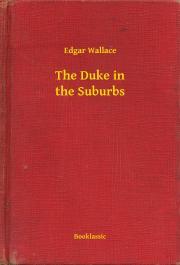 Wallace Edgar - The Duke in the Suburbs E-KÖNYV