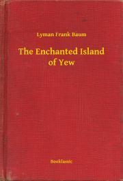 Baum Lyman Frank - The Enchanted Island of Yew E-KÖNYV