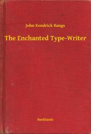 Bangs John Kendrick - The Enchanted Type-Writer E-KÖNYV