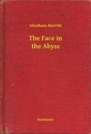 Merritt Abraham - The Face in the Abyss E-KÖNYV