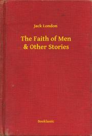 London Jack - The Faith of Men & Other Stories E-KÖNYV