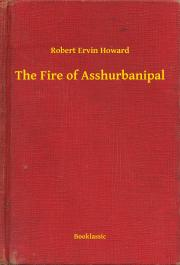 Howard Robert Ervin - The Fire of Asshurbanipal E-KÖNYV
