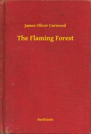 Curwood James Oliver - The Flaming Forest E-KÖNYV